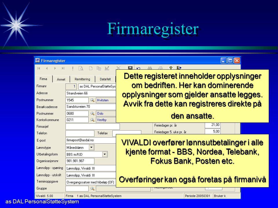 as DAL PersonalStøtteSystem Firmaregister Dette registeret inneholder opplysninger om bedriften. Her kan dominerende opplysninger som gjelder ansatte