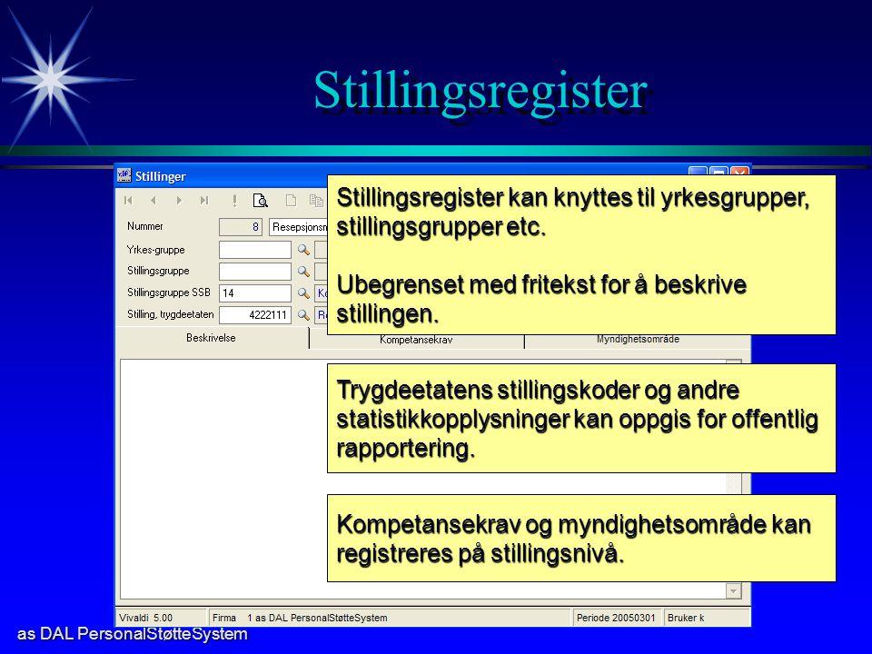 as DAL PersonalStøtteSystem Stillingsregister Stillingsregister kan knyttes til yrkesgrupper, stillingsgrupper etc.