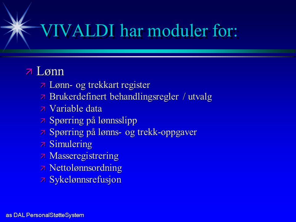as DAL PersonalStøtteSystem VIVALDI har moduler for: ä Lønn ä Lønn- og trekkart register ä Brukerdefinert behandlingsregler / utvalg ä Variable data ä