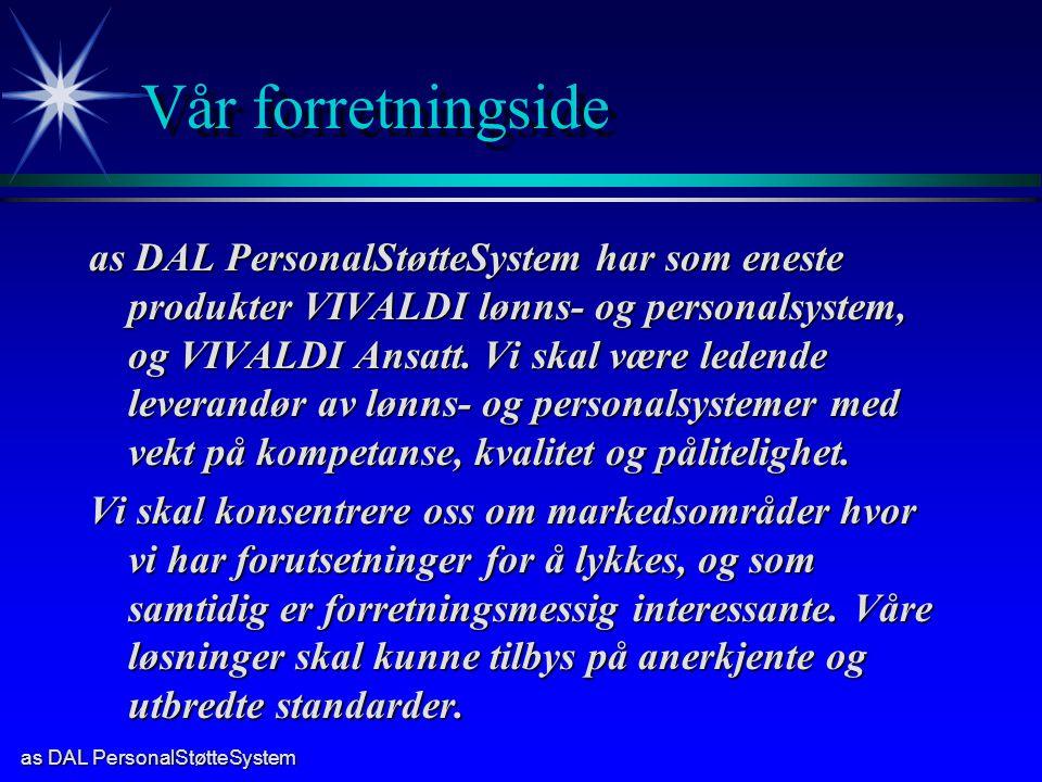 as DAL PersonalStøtteSystem Vår forretningside as DAL PersonalStøtteSystem har som eneste produkter VIVALDI lønns- og personalsystem, og VIVALDI Ansatt.