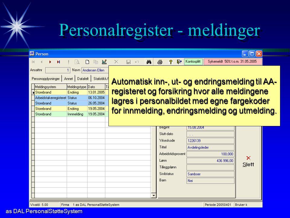 as DAL PersonalStøtteSystem Personalregister - meldinger Automatisk inn-, ut- og endringsmelding til AA- registeret og forsikring hvor alle meldingene lagres i personalbildet med egne fargekoder for innmelding, endringsmelding og utmelding.
