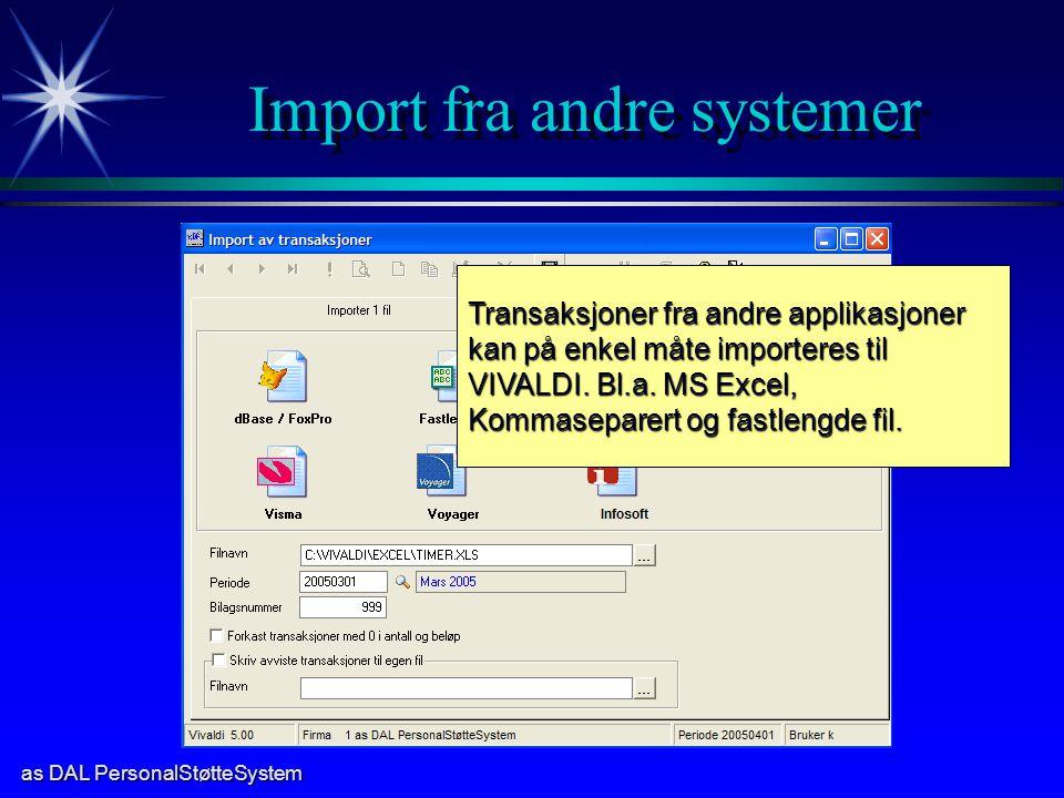 as DAL PersonalStøtteSystem Import fra andre systemer Transaksjoner fra andre applikasjoner kan på enkel måte importeres til VIVALDI. Bl.a. MS Excel,