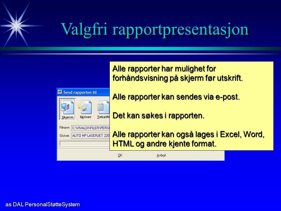 as DAL PersonalStøtteSystem Valgfri rapportpresentasjon Alle rapporter har mulighet for forhåndsvisning på skjerm før utskrift.