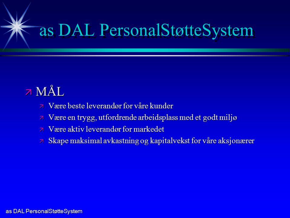 as DAL PersonalStøtteSystem ä MÅL ä Være beste leverandør for våre kunder ä Være en trygg, utfordrende arbeidsplass med et godt miljø ä Være aktiv lev