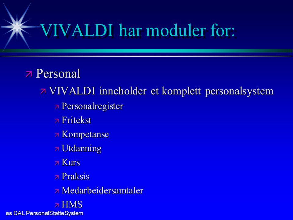 as DAL PersonalStøtteSystem VIVALDI har moduler for: ä Personal ä VIVALDI inneholder et komplett personalsystem ä Personalregister ä Fritekst ä Kompet