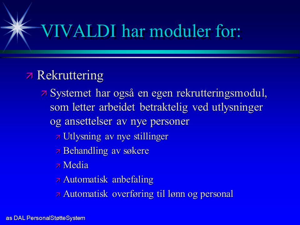 as DAL PersonalStøtteSystem VIVALDI har moduler for: ä Rekruttering ä Systemet har også en egen rekrutteringsmodul, som letter arbeidet betraktelig ve
