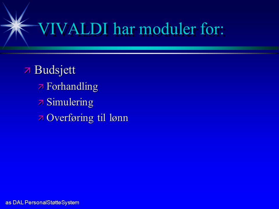 as DAL PersonalStøtteSystem VIVALDI har moduler for: ä Budsjett ä Forhandling ä Simulering ä Overføring til lønn