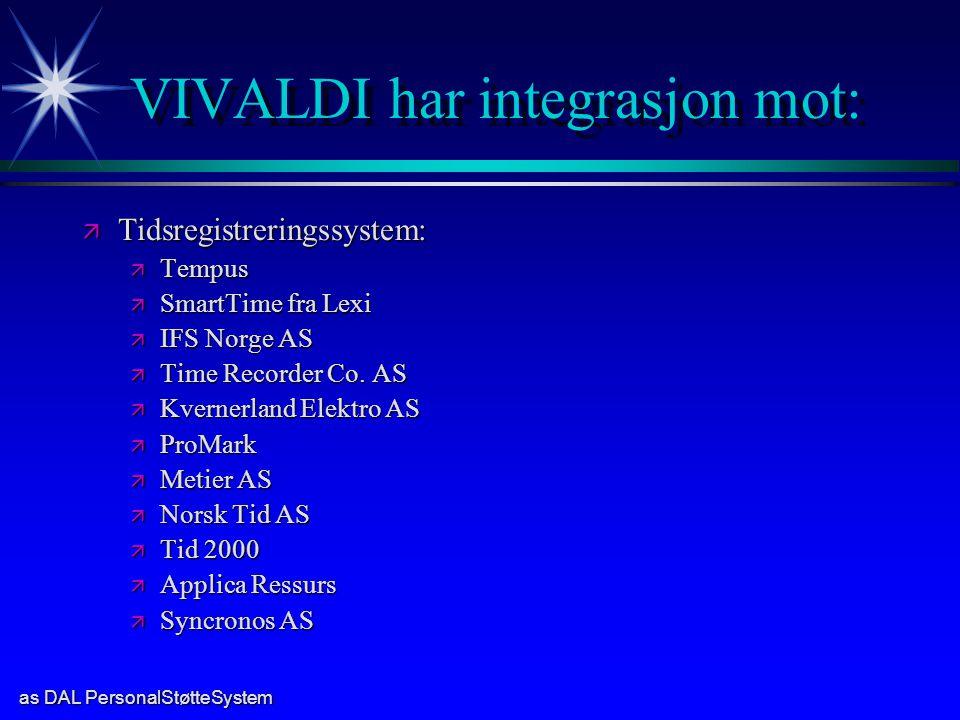 as DAL PersonalStøtteSystem VIVALDI har integrasjon mot: ä Tidsregistreringssystem: ä Tempus ä SmartTime fra Lexi ä IFS Norge AS ä Time Recorder Co.