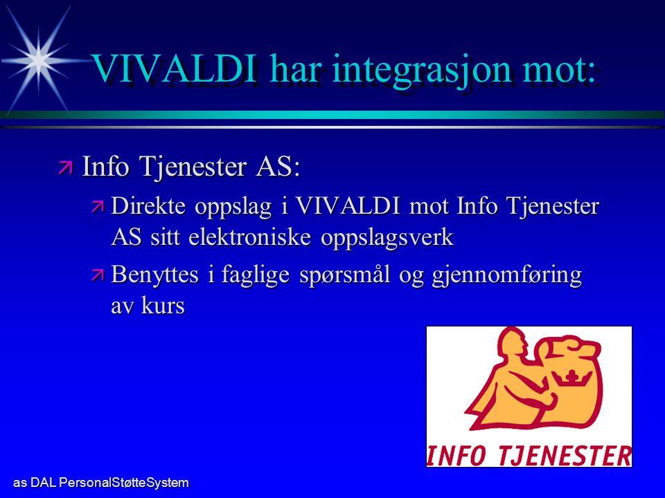 as DAL PersonalStøtteSystem VIVALDI har integrasjon mot: ä Info Tjenester AS: ä Direkte oppslag i VIVALDI mot Info Tjenester AS sitt elektroniske opps