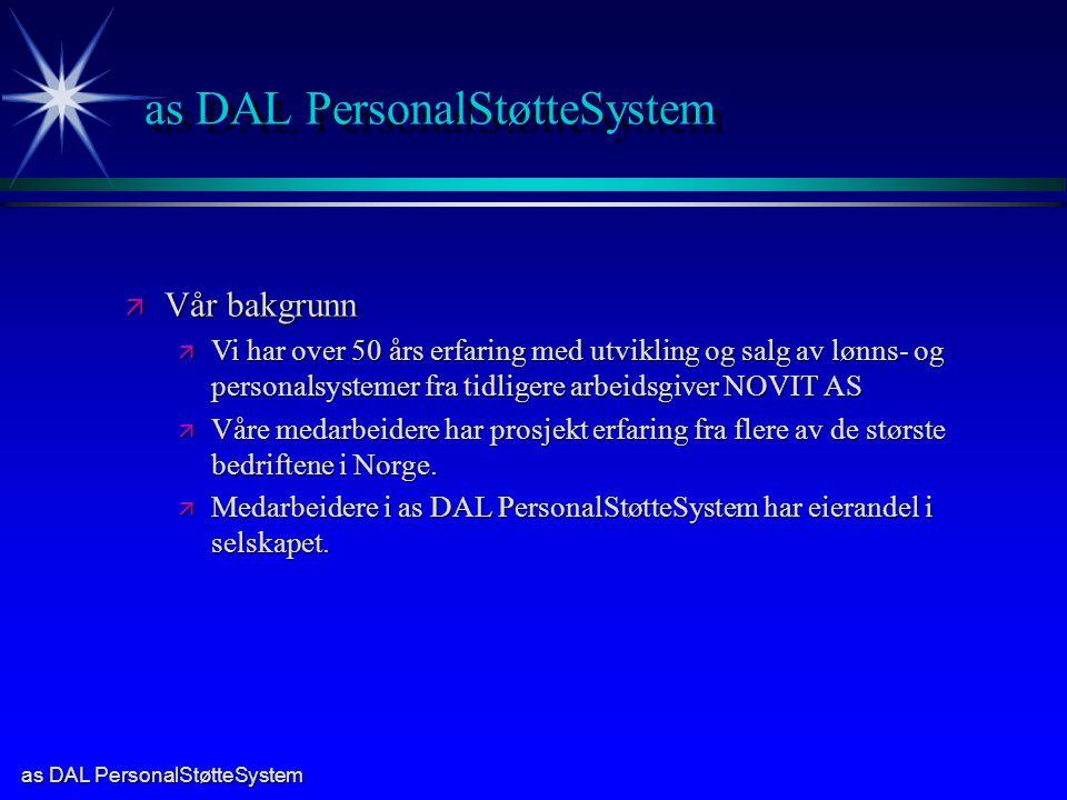 as DAL PersonalStøtteSystem ä Vår bakgrunn ä Vi har over 50 års erfaring med utvikling og salg av lønns- og personalsystemer fra tidligere arbeidsgiver NOVIT AS ä Våre medarbeidere har prosjekt erfaring fra flere av de største bedriftene i Norge.