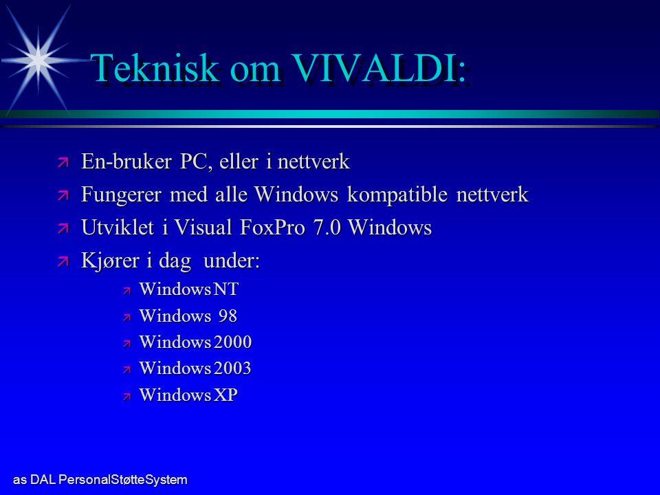 as DAL PersonalStøtteSystem Teknisk om VIVALDI: ä En-bruker PC, eller i nettverk ä Fungerer med alle Windows kompatible nettverk ä Utviklet i Visual F