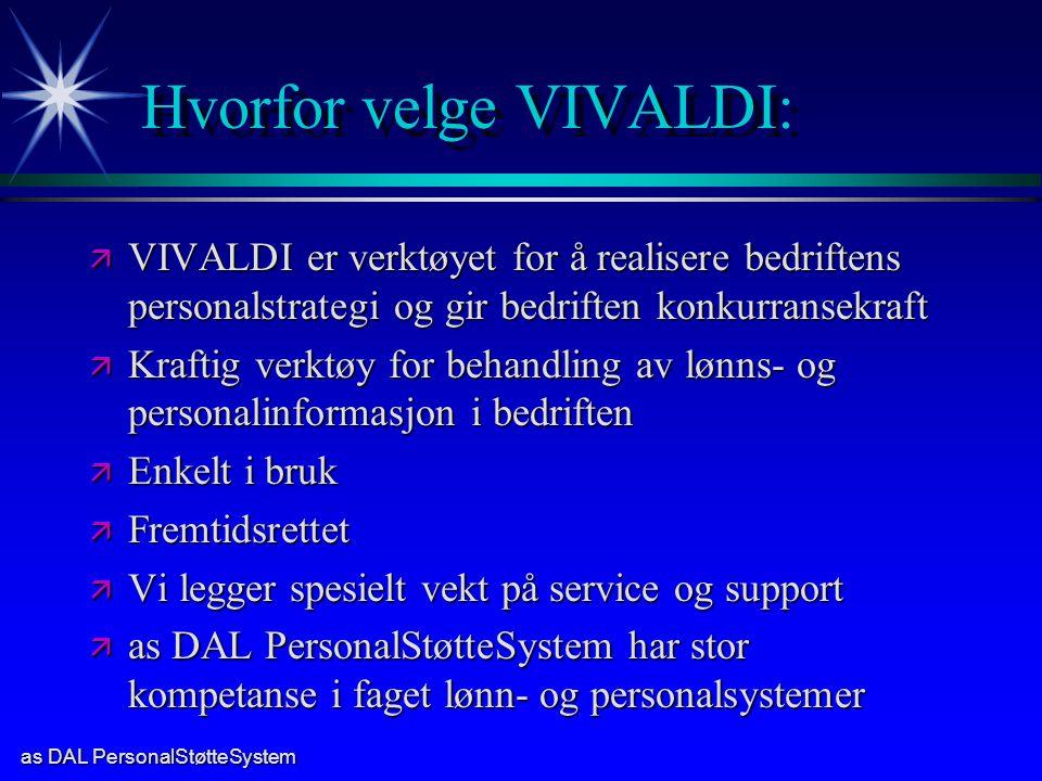 as DAL PersonalStøtteSystem Hvorfor velge VIVALDI: ä VIVALDI er verktøyet for å realisere bedriftens personalstrategi og gir bedriften konkurransekraf