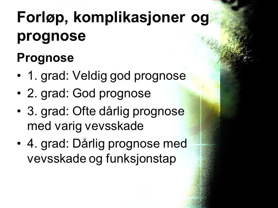 Forløp, komplikasjoner og prognose Prognose 1. grad: Veldig god prognose 2. grad: God prognose 3. grad: Ofte dårlig prognose med varig vevsskade 4. gr