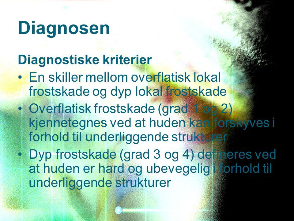 Diagnosen Diagnostiske kriterier En skiller mellom overflatisk lokal frostskade og dyp lokal frostskade Overflatisk frostskade (grad 1 og 2) kjenneteg