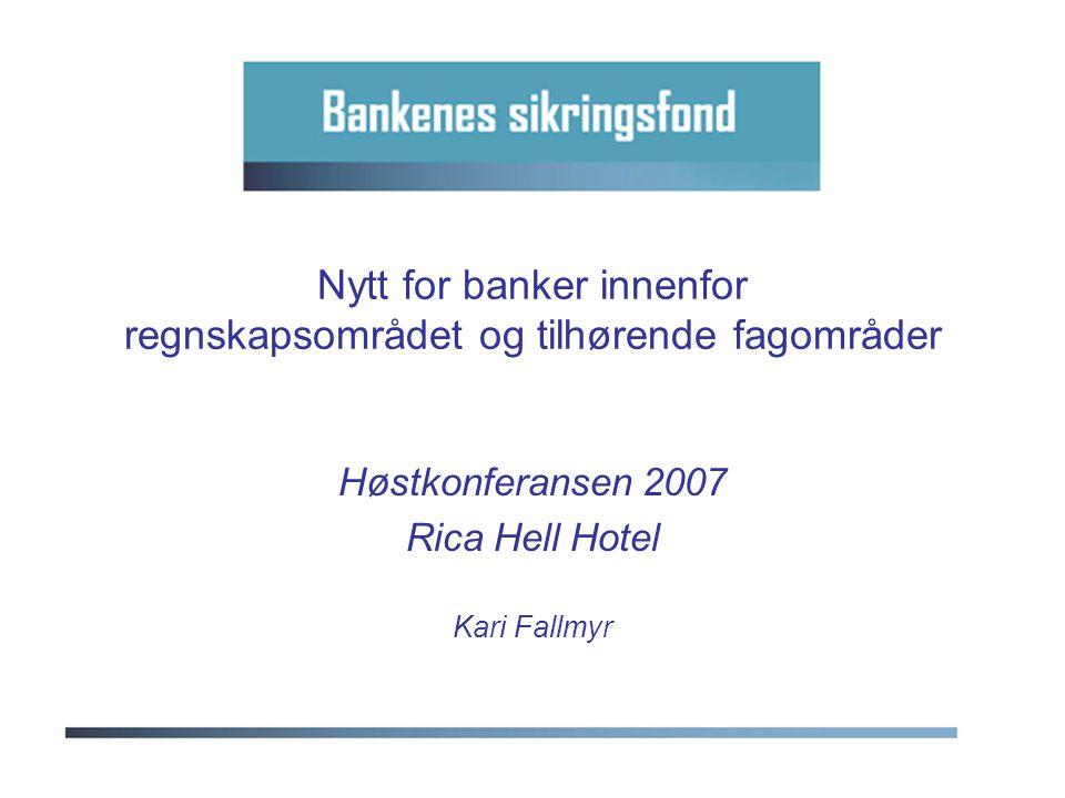 Nytt for banker innenfor regnskapsområdet og tilhørende fagområder Høstkonferansen 2007 Rica Hell Hotel Kari Fallmyr