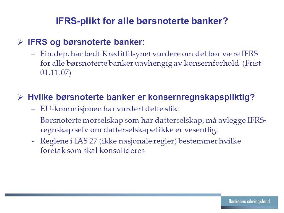 IFRS-plikt for alle børsnoterte banker.  IFRS og børsnoterte banker: –Fin.dep.