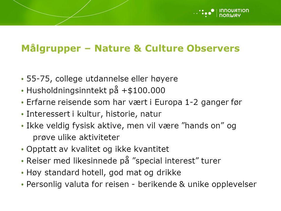 Målgrupper – Nature & Culture Observers 55-75, college utdannelse eller høyere Husholdningsinntekt på +$100.000 Erfarne reisende som har vært i Europa