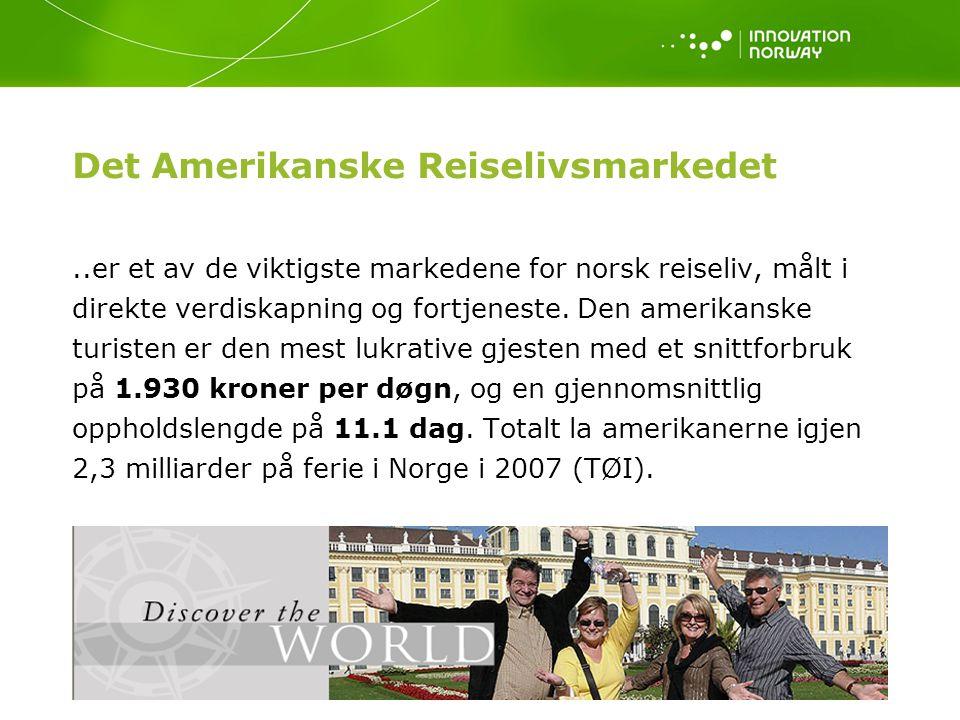 Det Amerikanske Reiselivsmarkedet..er et av de viktigste markedene for norsk reiseliv, målt i direkte verdiskapning og fortjeneste.