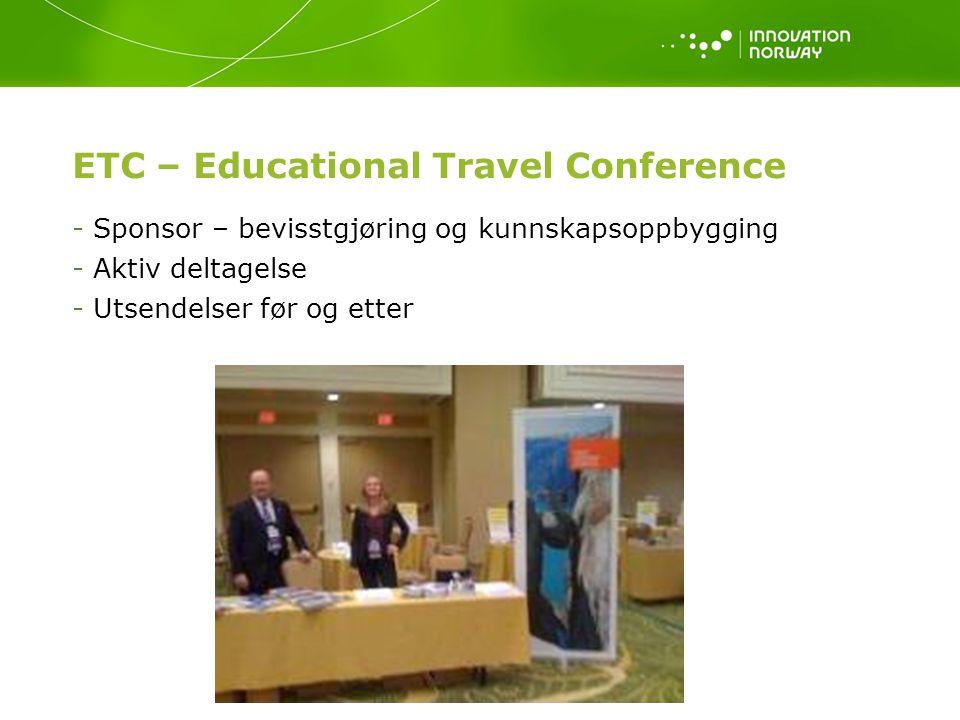 ETC – Educational Travel Conference - Sponsor – bevisstgjøring og kunnskapsoppbygging - Aktiv deltagelse - Utsendelser før og etter