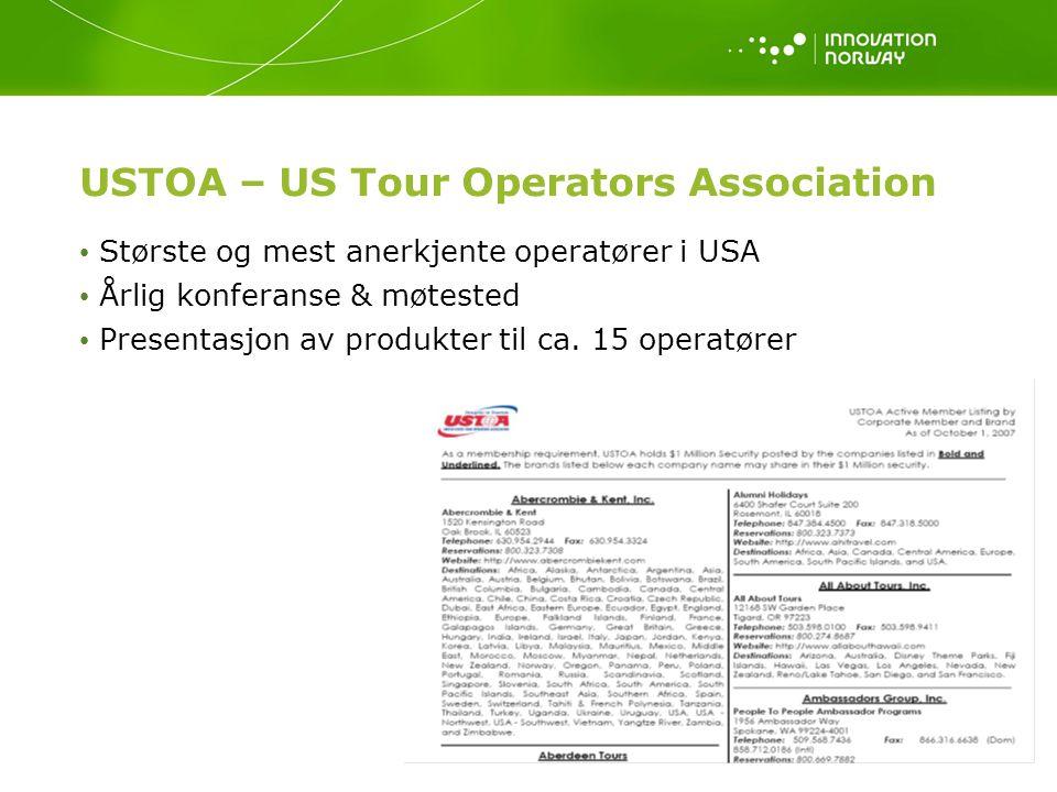 USTOA – US Tour Operators Association Største og mest anerkjente operatører i USA Årlig konferanse & møtested Presentasjon av produkter til ca.