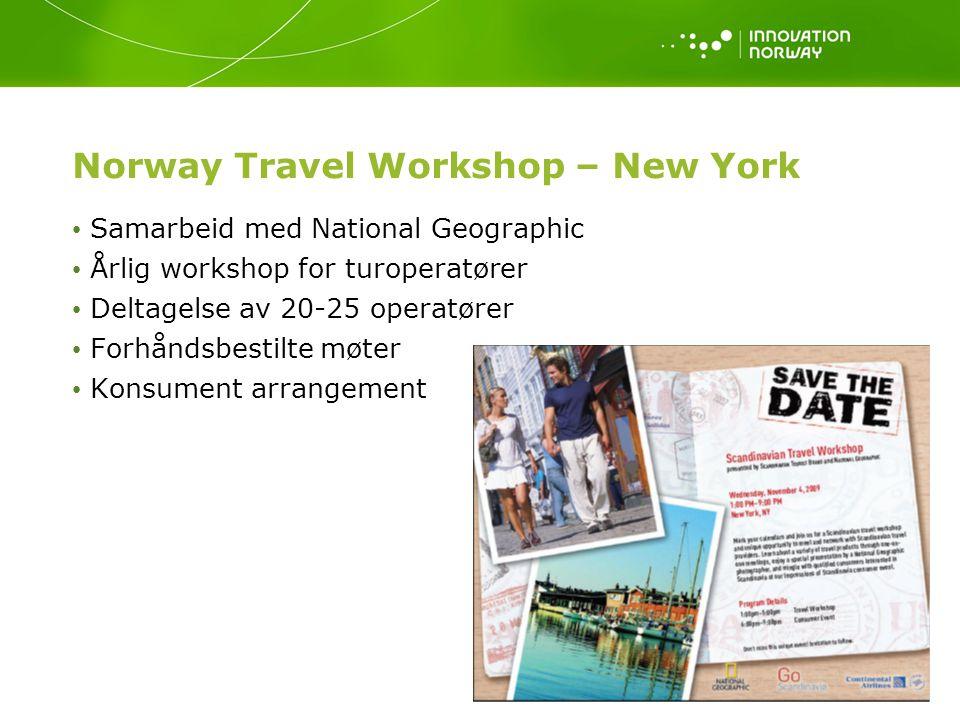 Norway Travel Workshop – New York Samarbeid med National Geographic Årlig workshop for turoperatører Deltagelse av 20-25 operatører Forhåndsbestilte m