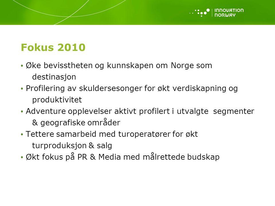 Fokus 2010 Øke bevisstheten og kunnskapen om Norge som destinasjon Profilering av skuldersesonger for økt verdiskapning og produktivitet Adventure opplevelser aktivt profilert i utvalgte segmenter & geografiske områder Tettere samarbeid med turoperatører for økt turproduksjon & salg Økt fokus på PR & Media med målrettede budskap