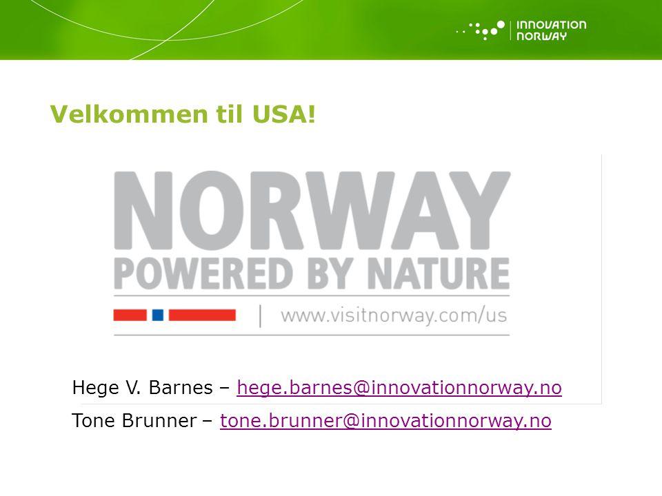 Velkommen til USA! Hege V. Barnes – hege.barnes@innovationnorway.nohege.barnes@innovationnorway.no Tone Brunner – tone.brunner@innovationnorway.notone