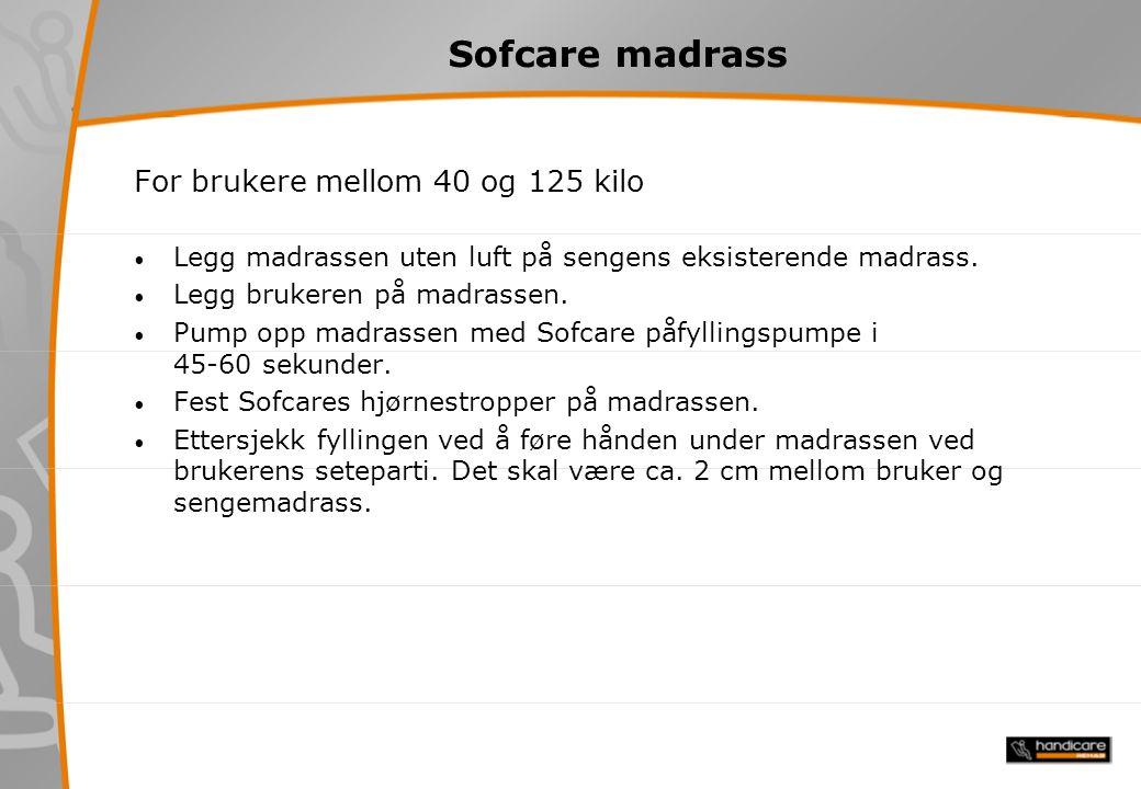 Sofcare madrass For brukere mellom 40 og 125 kilo Legg madrassen uten luft på sengens eksisterende madrass.