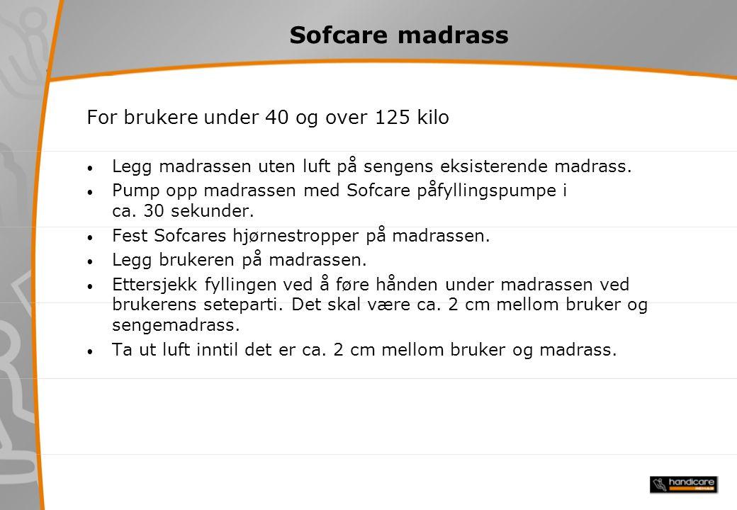 Sofcare madrass For brukere under 40 og over 125 kilo Legg madrassen uten luft på sengens eksisterende madrass.