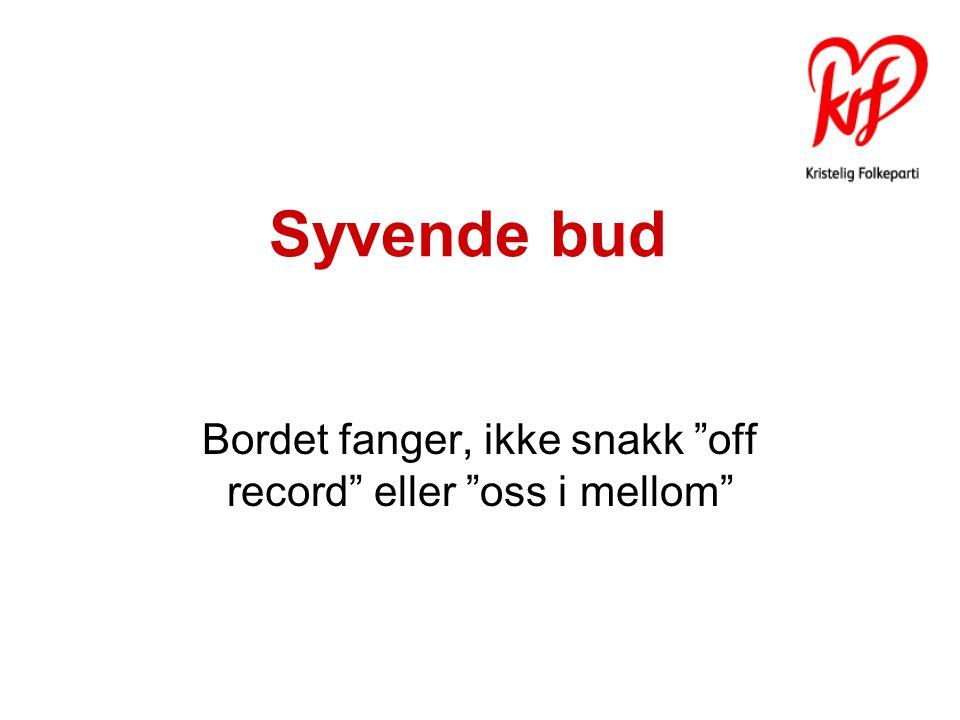 """Syvende bud Bordet fanger, ikke snakk """"off record"""" eller """"oss i mellom"""""""