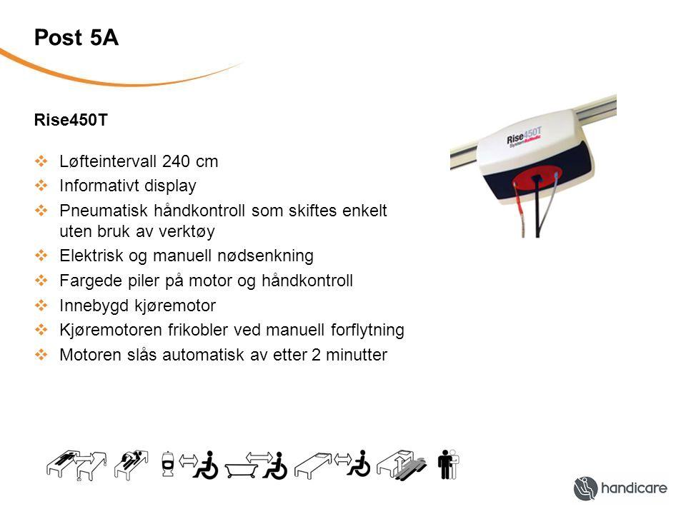 Post 5A Rise450T  Løfteintervall 240 cm  Informativt display  Pneumatisk håndkontroll som skiftes enkelt uten bruk av verktøy  Elektrisk og manuel