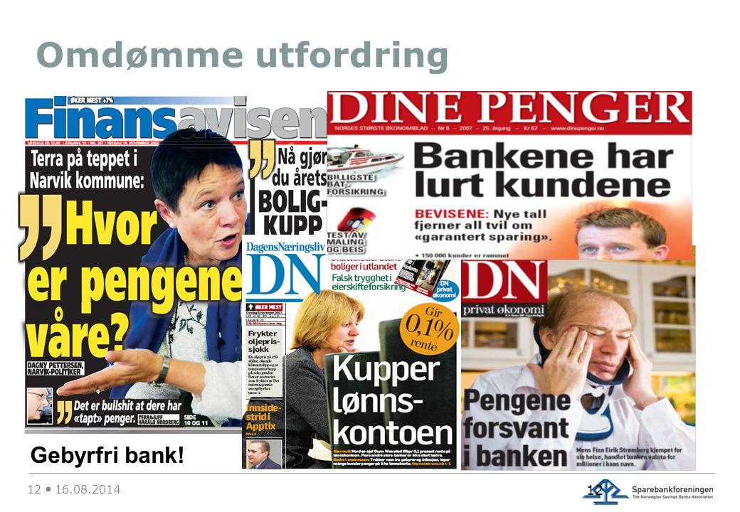 Omdømme utfordring 12  16.08.2014 12 Gebyrfri bank!