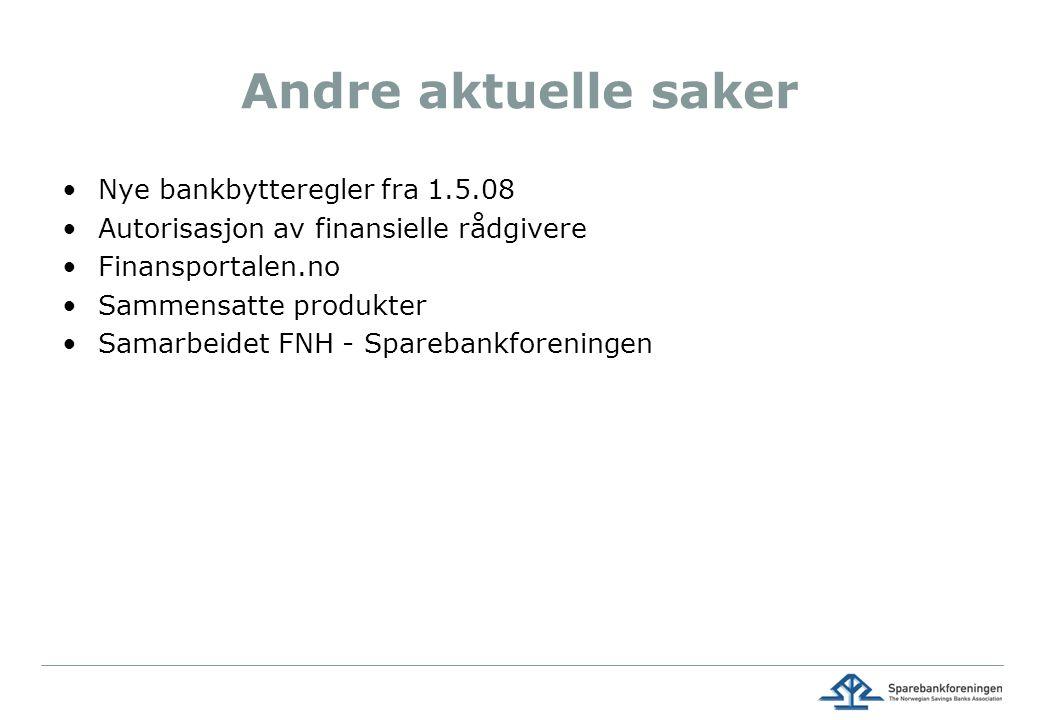 Andre aktuelle saker Nye bankbytteregler fra 1.5.08 Autorisasjon av finansielle rådgivere Finansportalen.no Sammensatte produkter Samarbeidet FNH - Sparebankforeningen