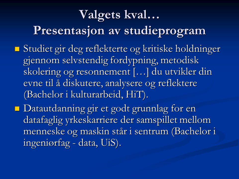 Valgets kval… Presentasjon av studieprogram Dette er et studium som gir deg mange valgmuligheter.