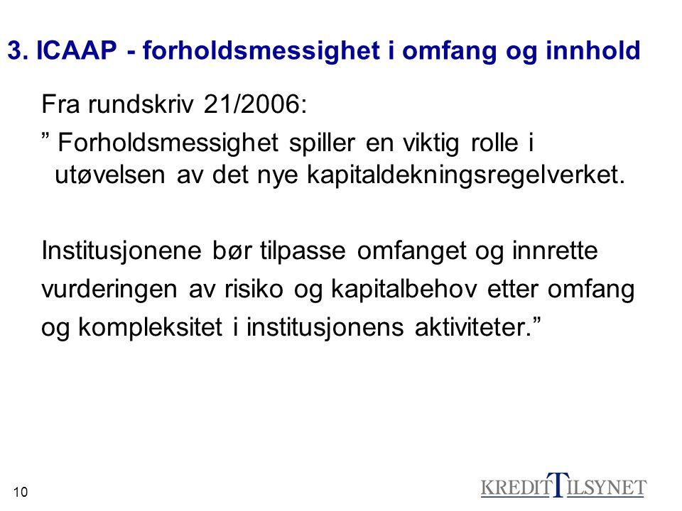 """10 3. ICAAP - forholdsmessighet i omfang og innhold Fra rundskriv 21/2006: """" Forholdsmessighet spiller en viktig rolle i utøvelsen av det nye kapitald"""