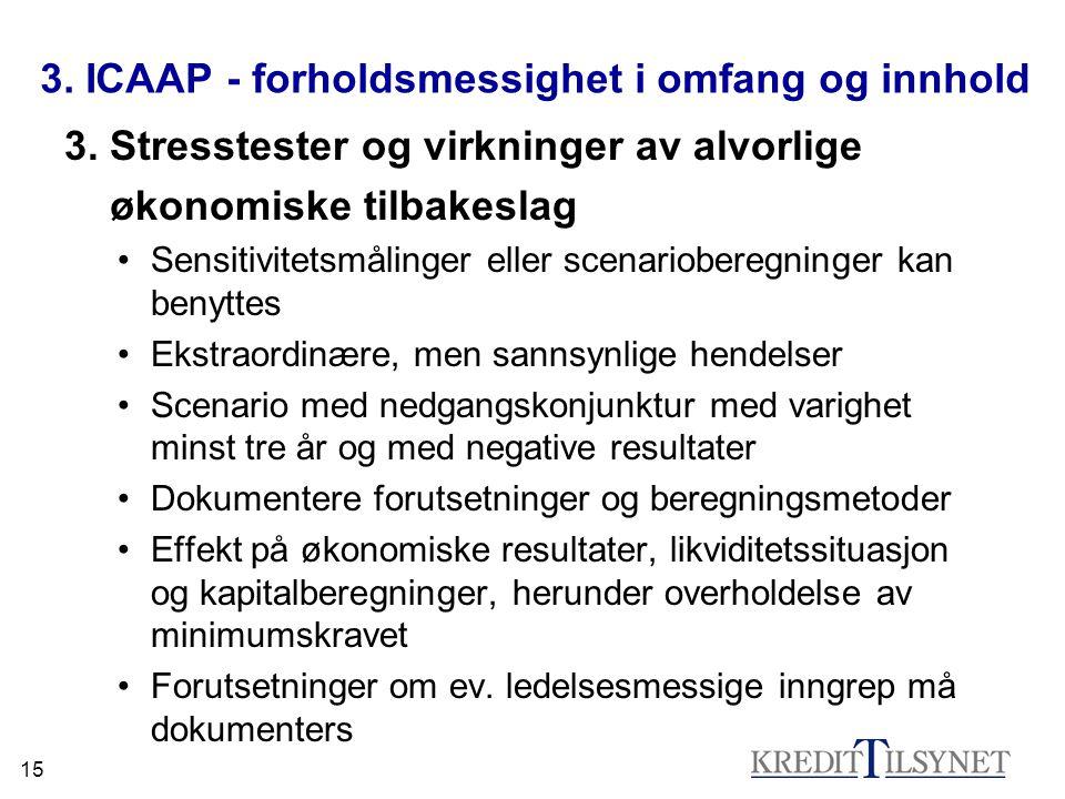 15 3. ICAAP - forholdsmessighet i omfang og innhold 3. Stresstester og virkninger av alvorlige økonomiske tilbakeslag Sensitivitetsmålinger eller scen