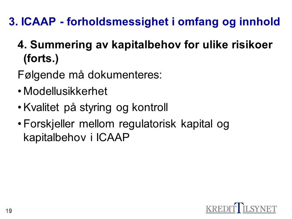 19 3. ICAAP - forholdsmessighet i omfang og innhold 4. Summering av kapitalbehov for ulike risikoer (forts.) Følgende må dokumenteres: Modellusikkerhe
