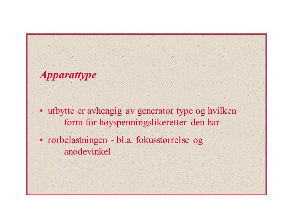 Apparattype utbytte er avhengig av generator type og hvilken form for høyspenningslikeretter den har rørbelastningen - bl.a. fokusstørrelse og anodevi