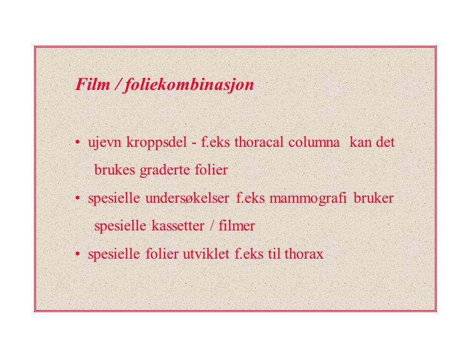 Film / foliekombinasjon ujevn kroppsdel - f.eks thoracal columna kan det brukes graderte folier spesielle undersøkelser f.eks mammografi bruker spesie