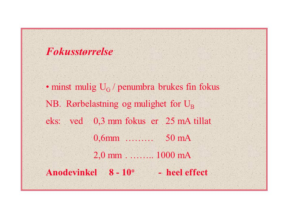 Fokusstørrelse minst mulig U G / penumbra brukes fin fokus NB. Rørbelastning og mulighet for U B eks:ved 0,3 mm fokus er 25 mA tillat 0,6mm ……… 50 mA