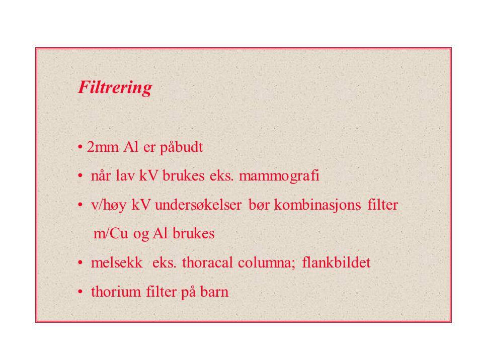 Filtrering 2mm Al er påbudt når lav kV brukes eks. mammografi v/høy kV undersøkelser bør kombinasjons filter m/Cu og Al brukes melsekk eks. thoracal c