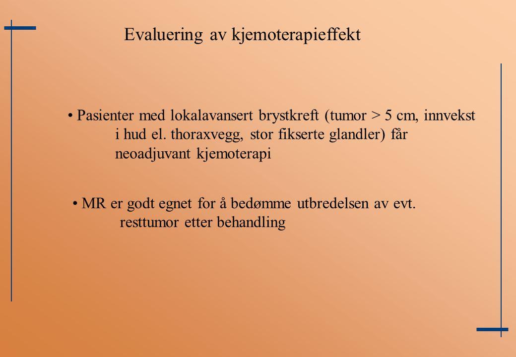 Evaluering av kjemoterapieffekt Pasienter med lokalavansert brystkreft (tumor > 5 cm, innvekst i hud el. thoraxvegg, stor fikserte glandler) får neoad