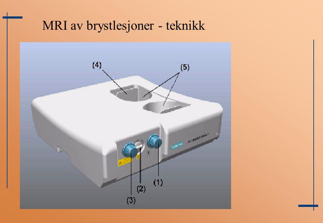MRI av brystlesjoner - teknikk Pasienten plasseres i mageleie (obs. bevegelse) Brystspole T2-vektet bildeserie Dynamisk 3D T1-vektet gradientekko bild