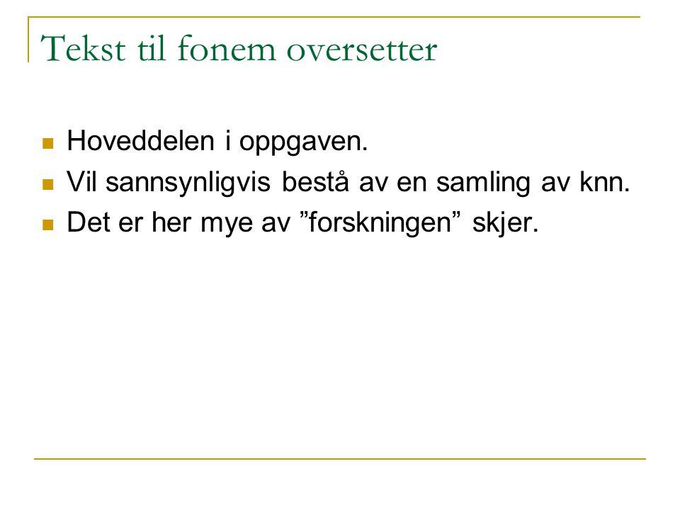 Tekst til fonem oversetter Hoveddelen i oppgaven.Vil sannsynligvis bestå av en samling av knn.