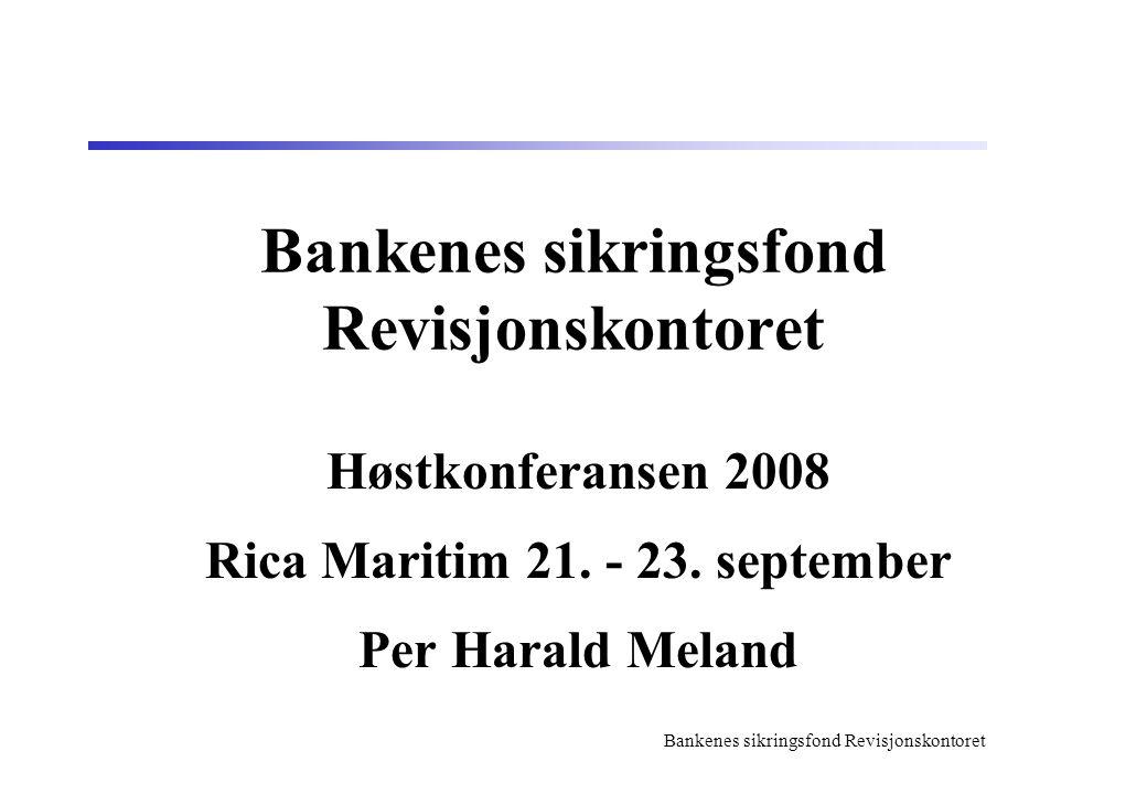 Bankenes sikringsfond Revisjonskontoret Høstkonferansen 2008 Rica Maritim 21.