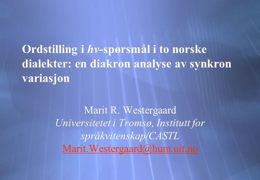 Ordstilling i hv-spørsmål i to norske dialekter: en diakron analyse av synkron variasjon Marit R. Westergaard Universitetet i Tromsø, Institutt for sp