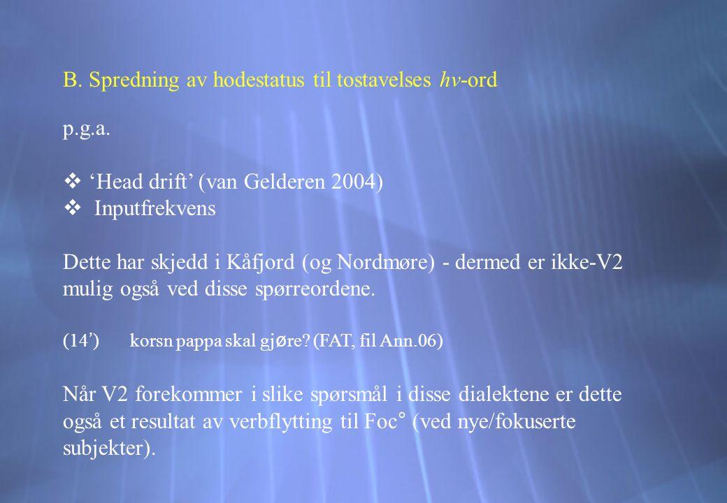B. Spredning av hodestatus til tostavelses hv-ord p.g.a.  'Head drift' (van Gelderen 2004)  Inputfrekvens Dette har skjedd i Kåfjord (og Nordmøre) -