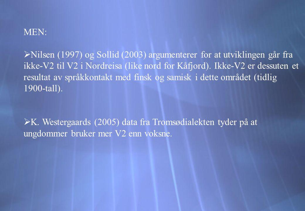 MEN:  Nilsen (1997) og Sollid (2003) argumenterer for at utviklingen går fra ikke-V2 til V2 i Nordreisa (like nord for Kåfjord). Ikke-V2 er dessuten