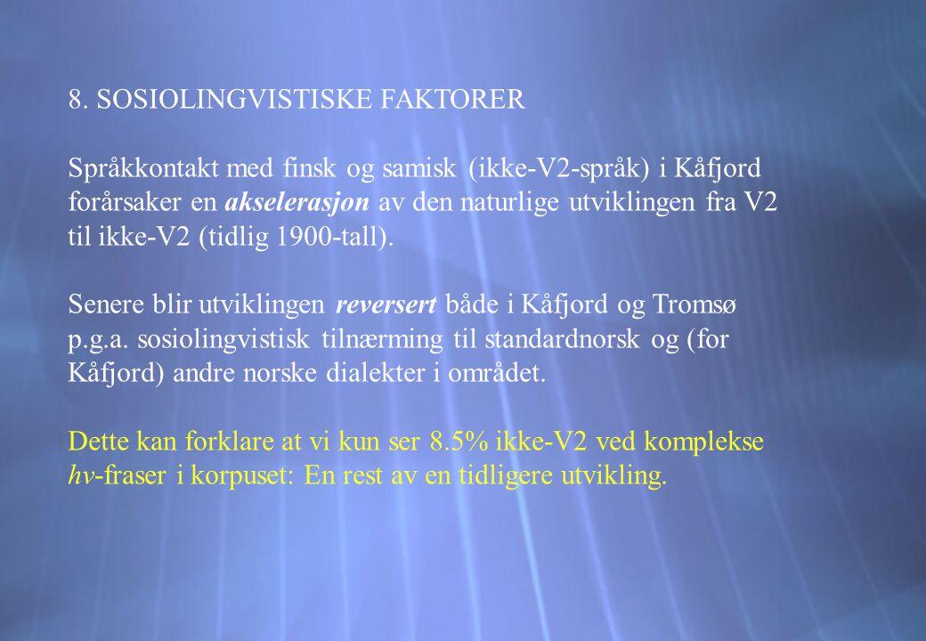 8. SOSIOLINGVISTISKE FAKTORER Språkkontakt med finsk og samisk (ikke-V2-språk) i Kåfjord forårsaker en akselerasjon av den naturlige utviklingen fra V
