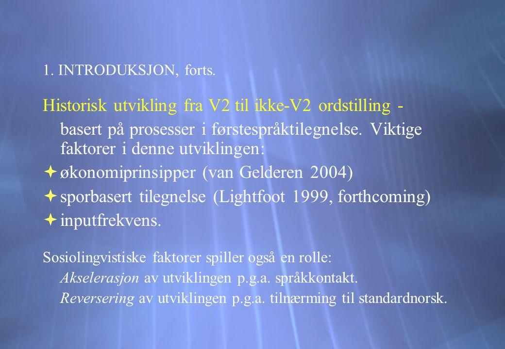 1. INTRODUKSJON, forts. Historisk utvikling fra V2 til ikke-V2 ordstilling - basert på prosesser i førstespråktilegnelse. Viktige faktorer i denne utv